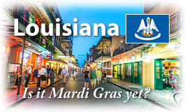 Louisiana, Is it Mardi Gras yet?